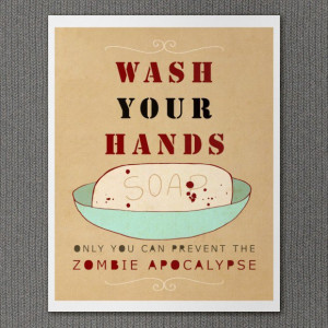 "Wash Your Hands or Zombies"" by Lisa Barbero. $20 + shipping."