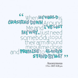 Quotes Picture: when my world is crashing down around me and i've lost ...