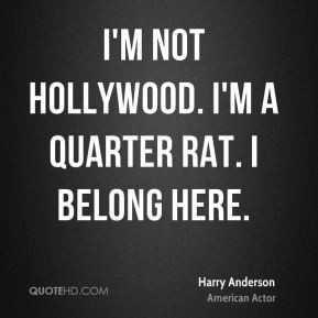 harry anderson quotes i m not hollywood i m a quarter rat i belong ...