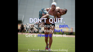 """... Pain. You're Already Hurt, Get A Reward From It """" ~ Sports Quote"""
