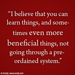 """... Things, Not Going Through a Preordained System"""" ~ College Quote"""