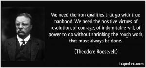 We need the iron qualities that go with true manhood. We need the ...
