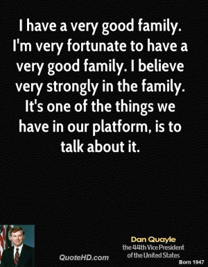have a very good family. I'm very fortunate to have a very good family ...