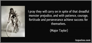 ... and perseverance achieve success for themselves. - Major Taylor