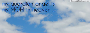 my guardian angel is my MOM in heaven Profile Facebook Covers
