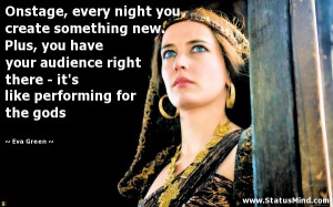 ... it's like performing for the gods - Eva Green Quotes - StatusMind.com