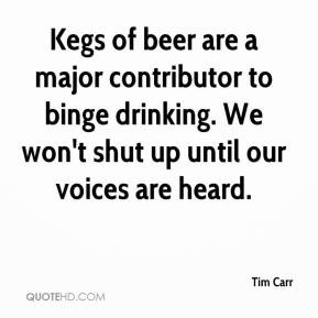 Kegs of beer are a major contributor to binge drinking. We won't shut ...