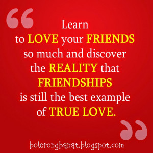 Friendships is still the best example of true love