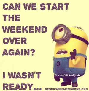 can we start can we start the weekend over again i wasn t ready share ...
