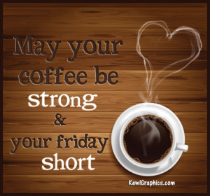 May Your Coffee Be Strong and Your Friday Short Facebook Graphic