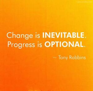 Change Is Inevitable, Progress Is Optional