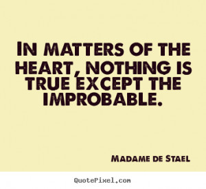 In matters of the heart, nothing is true except the improbable ...