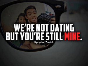 we re not dating but you re still mine