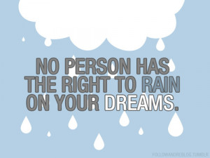 No Person Has The Right To Rain On Your Dreams – Best Life Quote