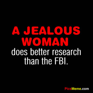 Jealous Woman, Does Better Research Than FBI""