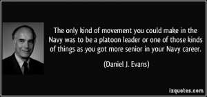 ... things as you got more senior in your Navy career. - Daniel J. Evans