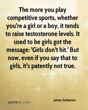 The more you play competitive sports, whether you're a girl or a boy ...
