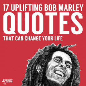 ... Life: 17 Uplifting Bob Marley Quotes That Can Change Your Life,Quotes