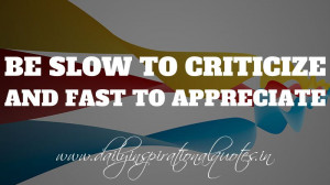 ... criticize. And fast to appreciate. ~ Anonymous ( Personality Quotes