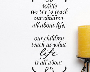 ... we teach Our Children all about life, family sayings, vinyl letters