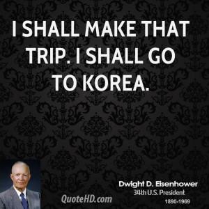 shall make that trip. I shall go to Korea.