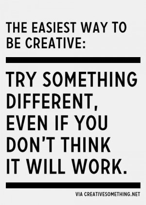 Try something different.