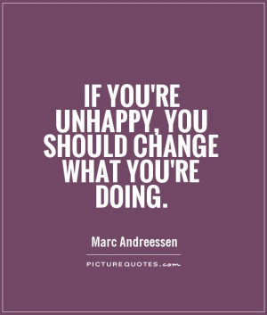 Change Quotes Unhappy Quotes Marc Andreessen Quotes