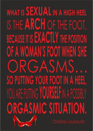 Christian Louboutin Quote - What Is Sexual In A High Heel - Print ...