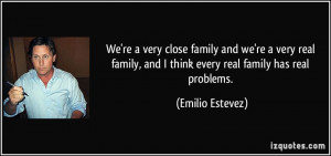 ... real family, and I think every real family has real problems. - Emilio