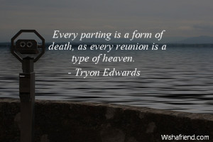 Every parting is a form of death, as every reunion is a type of heaven ...