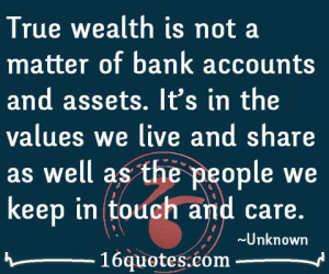 True wealth is not a matter of bank accounts and assets. It's in the ...