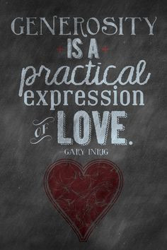 quote Generosity is a practical expression of love. More