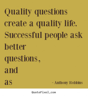 Quality questions create a quality life. Successful people ask better ...