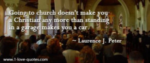Going to church doesn't make you a Christian any more than standing in ...