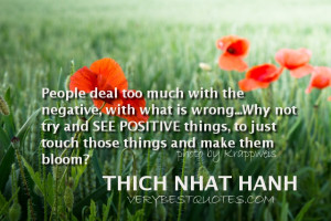 People deal too much with the negative, with what is wrong...Why not ...