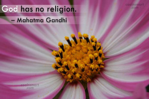 Quote: God has no religion. – Mahatma Gandhi