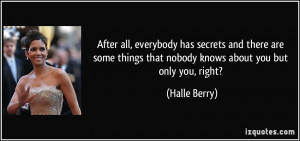 After all, everybody has secrets and there are some things that nobody ...