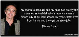 ... comes over from Ireland and they get the same jobs. - Danny Boyle