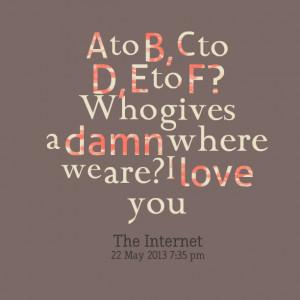 Quotes Picture: a to b, c to d, e to f? who gives a beeeeeep where we ...