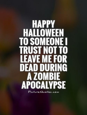 ... Quotes Halloween Quotes Zombie Quotes Dead Quotes Apocalypse Quotes