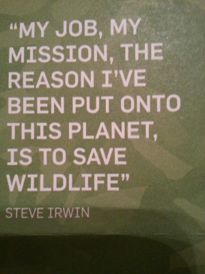 STEVE IRWIN saved wildlife... And so should YOU, everyone has a reason ...