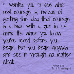 Real Courage quote from To Kill A Mockingbird by Harper Lee
