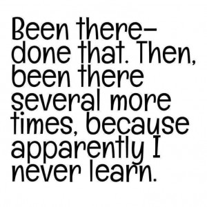 Been there-done that...