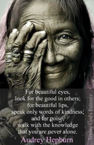 For beautiful eyes, look for the good in others; for beautiful lips ...