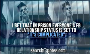 bet that in prison everyone's FB relationship status is set to