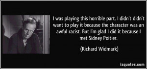 But I'm glad I did it because I met Sidney Poitier. - Richard Widmark ...