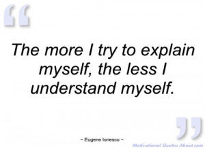 the more i try to explain myself eugene ionesco