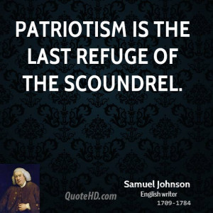 Patriotism is the last refuge of the scoundrel.