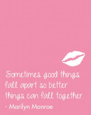 Quote: sometimes good things fall apart so better things can fall ...