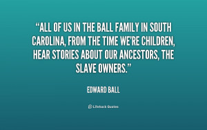 quote-Edward-Ball-all-of-us-in-the-ball-family-233706.png